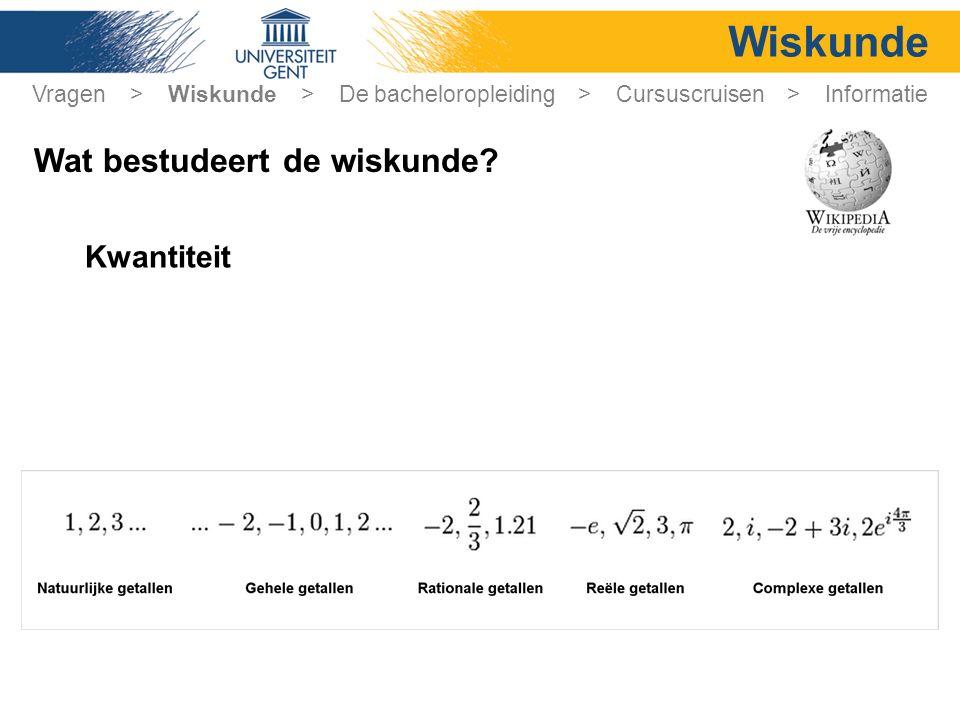 Wiskunde Kwantiteit Vragen > Wiskunde > De bacheloropleiding > Cursuscruisen > Informatie Wat bestudeert de wiskunde