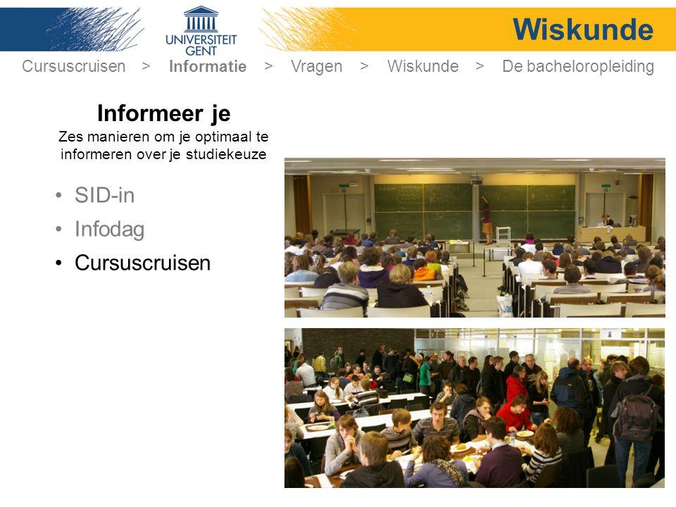 Wiskunde SID-in Infodag Cursuscruisen Cursuscruisen > Informatie > Vragen > Wiskunde > De bacheloropleiding Informeer je Zes manieren om je optimaal te informeren over je studiekeuze