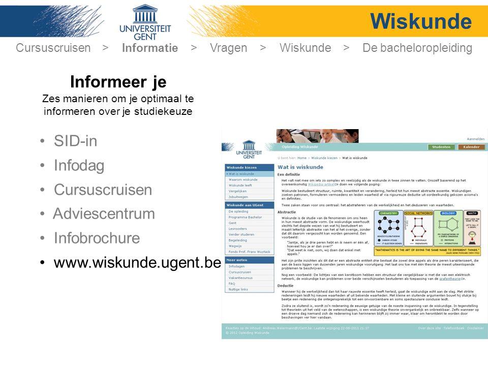 Wiskunde SID-in Infodag Cursuscruisen Adviescentrum Infobrochure www.wiskunde.ugent.be Cursuscruisen > Informatie > Vragen > Wiskunde > De bacheloropl