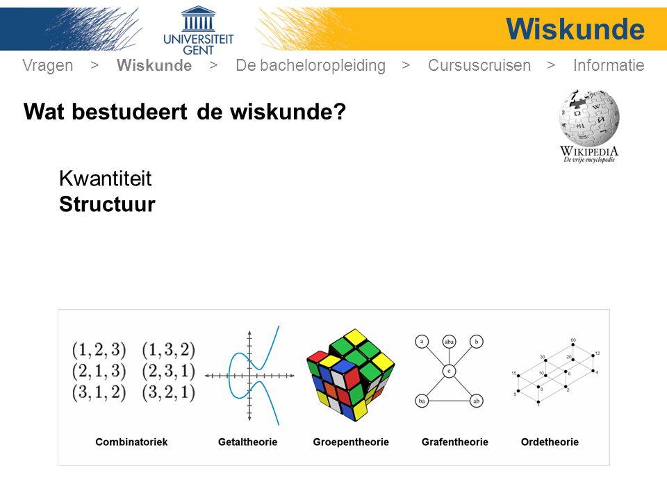 Wiskunde Kwantiteit Structuur Vragen > Wiskunde > De bacheloropleiding > Cursuscruisen > Informatie Wat bestudeert de wiskunde