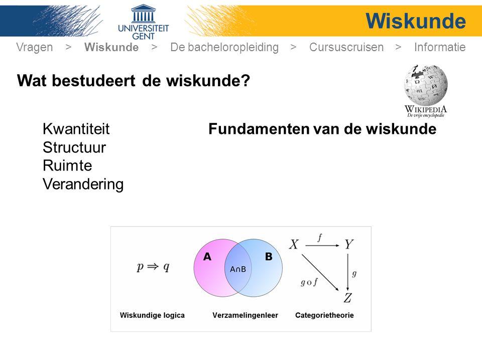 Wiskunde Kwantiteit Structuur Ruimte Verandering Vragen > Wiskunde > De bacheloropleiding > Cursuscruisen > Informatie Wat bestudeert de wiskunde.