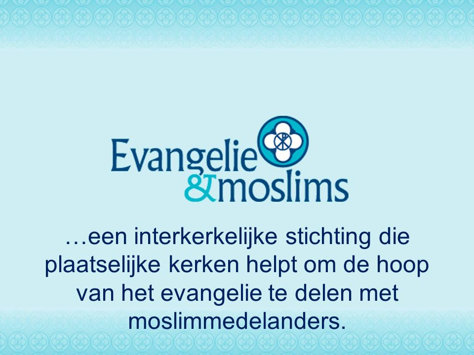 …een interkerkelijke stichting die plaatselijke kerken helpt om de hoop van het evangelie te delen met moslimmedelanders.