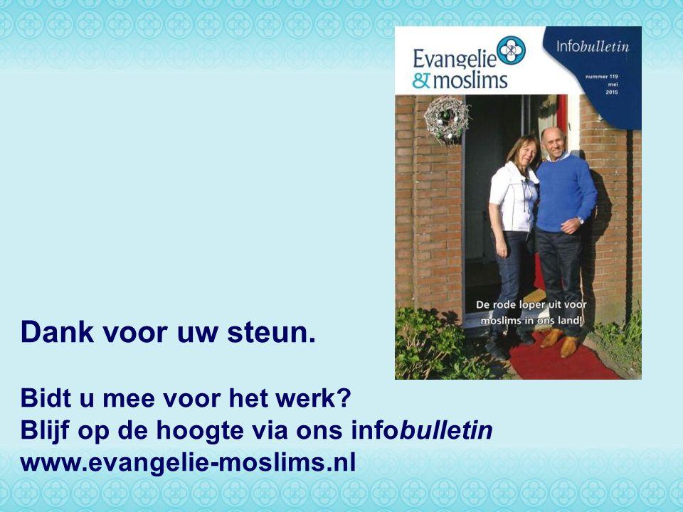 Dank voor uw steun. Bidt u mee voor het werk? Blijf op de hoogte via ons infobulletin www.evangelie-moslims.nl