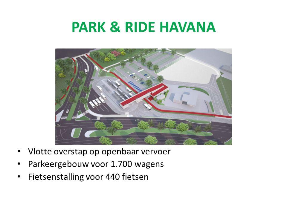 PARK & RIDE HAVANA Vlotte overstap op openbaar vervoer Parkeergebouw voor 1.700 wagens Fietsenstalling voor 440 fietsen