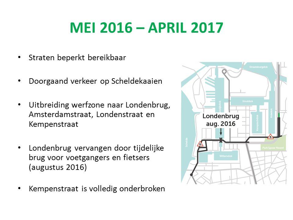 MEI 2016 – APRIL 2017 Straten beperkt bereikbaar Doorgaand verkeer op Scheldekaaien Uitbreiding werfzone naar Londenbrug, Amsterdamstraat, Londenstraa