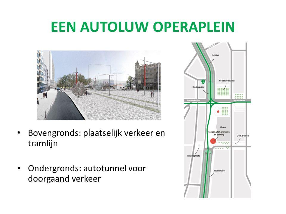 EEN AUTOLUW OPERAPLEIN Bovengronds: plaatselijk verkeer en tramlijn Ondergronds: autotunnel voor doorgaand verkeer