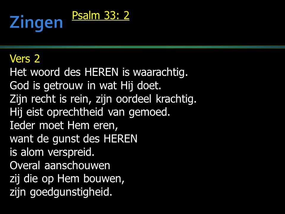 Vers 2 Het woord des HEREN is waarachtig. God is getrouw in wat Hij doet.