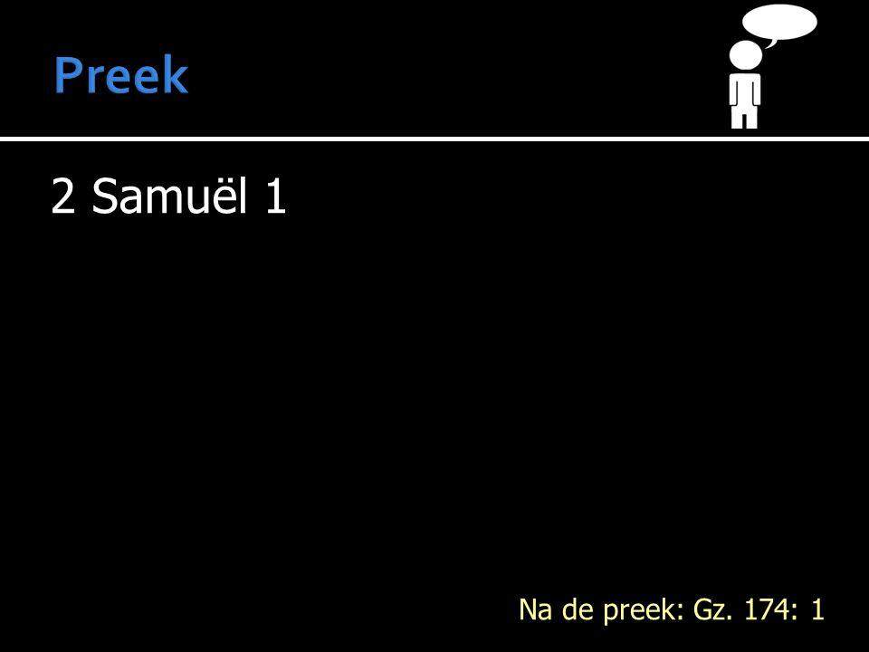 2 Samuël 1 Na de preek: Gz. 174: 1