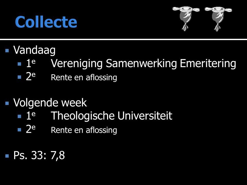  Vandaag  1 e Vereniging Samenwerking Emeritering  2 e Rente en aflossing  Volgende week  1 e Theologische Universiteit  2 e Rente en aflossing  Ps.