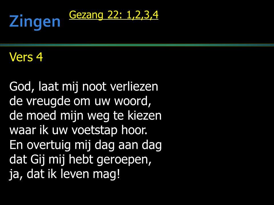 Vers 4 God, laat mij noot verliezen de vreugde om uw woord, de moed mijn weg te kiezen waar ik uw voetstap hoor.