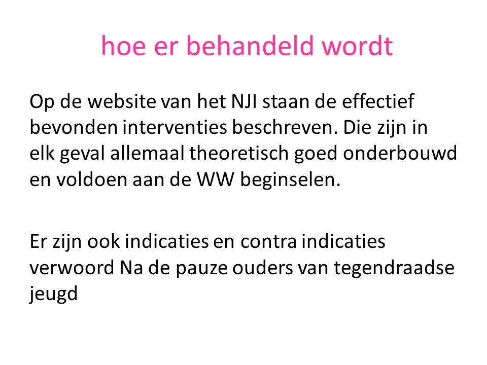 hoe er behandeld wordt Op de website van het NJI staan de effectief bevonden interventies beschreven.