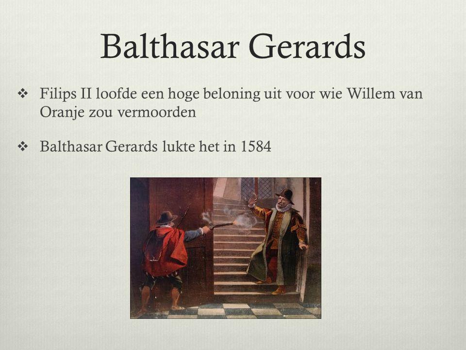 Balthasar Gerards  Filips II loofde een hoge beloning uit voor wie Willem van Oranje zou vermoorden  Balthasar Gerards lukte het in 1584