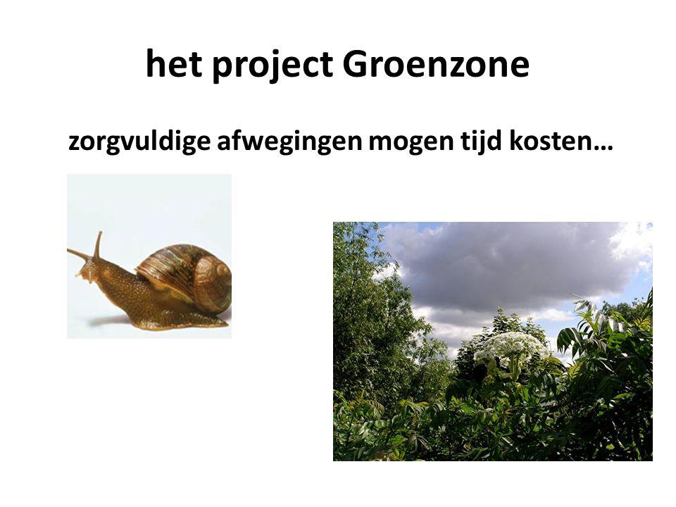 het project Groenzone zorgvuldige afwegingen mogen tijd kosten…