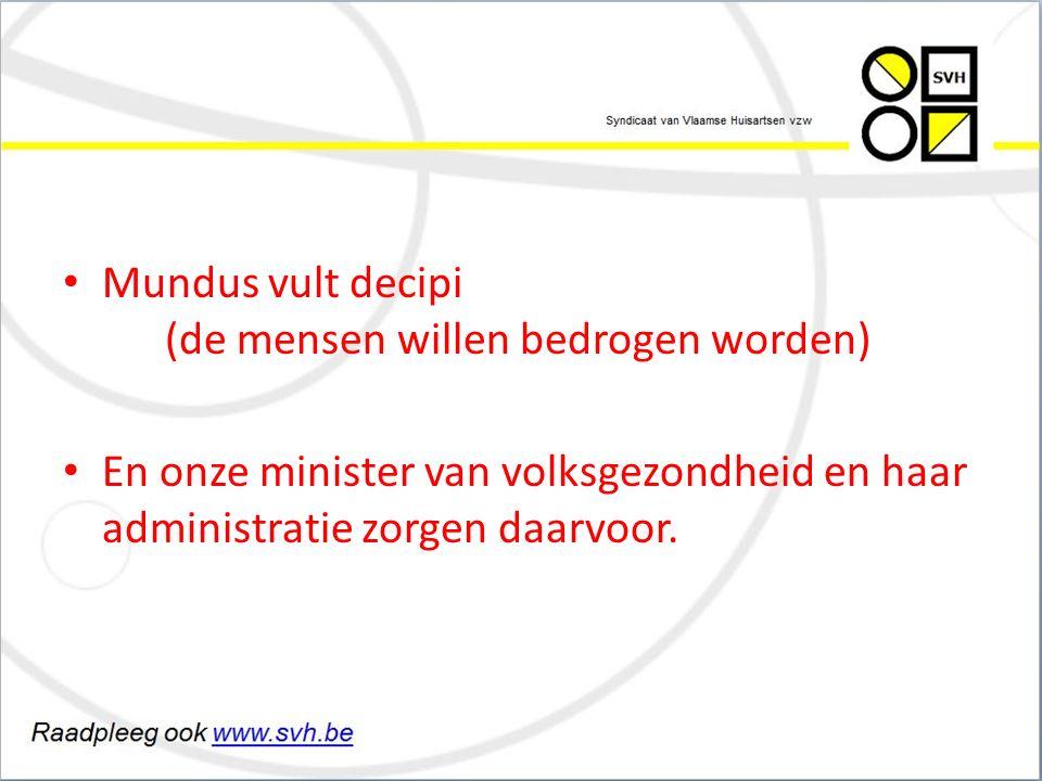 Mundus vult decipi (de mensen willen bedrogen worden) En onze minister van volksgezondheid en haar administratie zorgen daarvoor.