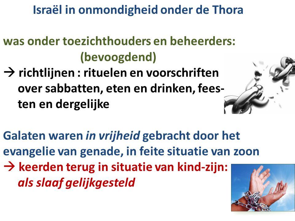 Israël in onmondigheid onder de Thora was onder toezichthouders en beheerders: (bevoogdend)  richtlijnen : rituelen en voorschriften over sabbatten,
