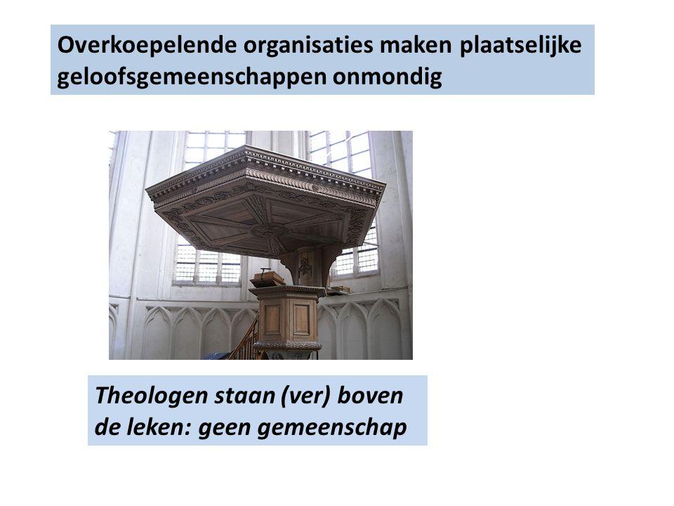 Theologen staan (ver) boven de leken: geen gemeenschap Overkoepelende organisaties maken plaatselijke geloofsgemeenschappen onmondig