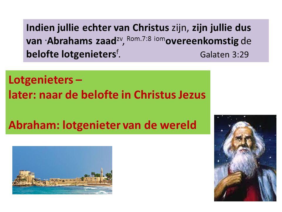 Indien jullie echter van Christus zijn, zijn jullie dus van. Abrahams zaad zv, Rom.7:8 iom overeenkomstig de belofte lotgenieters f. Galaten 3:29 Lotg