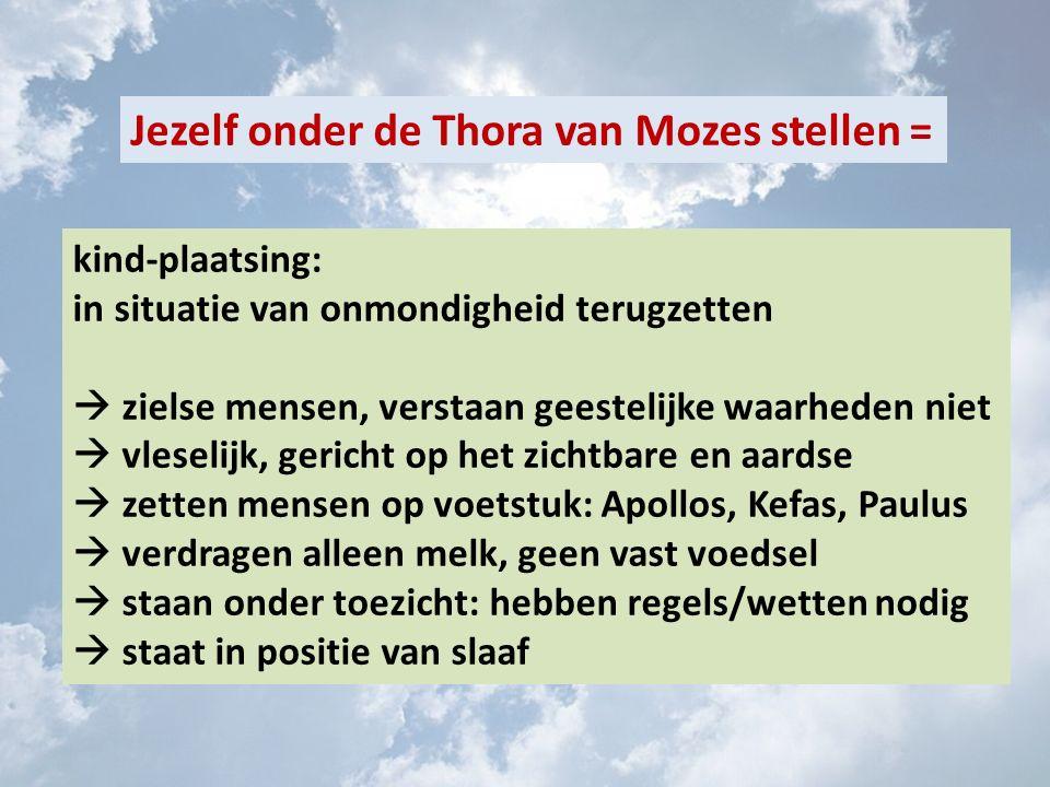 Jezelf onder de Thora van Mozes stellen = kind-plaatsing: in situatie van onmondigheid terugzetten  zielse mensen, verstaan geestelijke waarheden nie