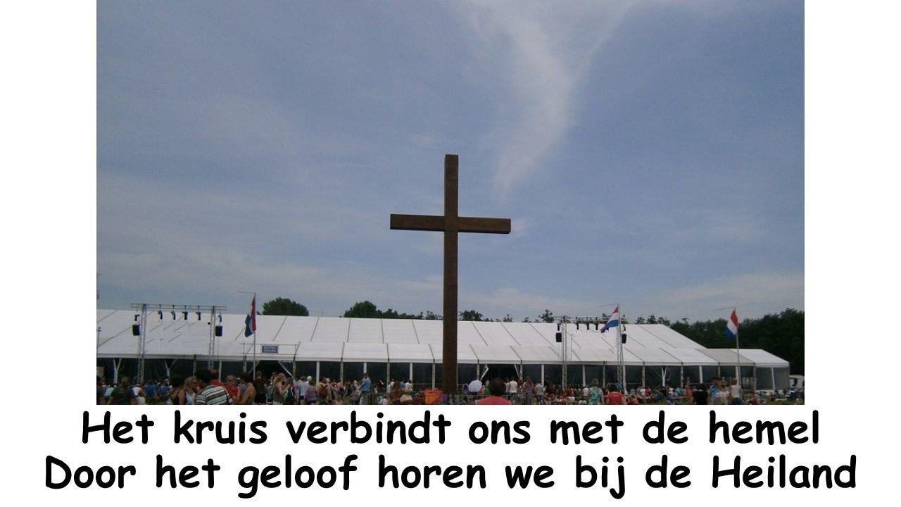 Het kruis verbindt ons met de hemel Door het geloof horen we bij de Heiland