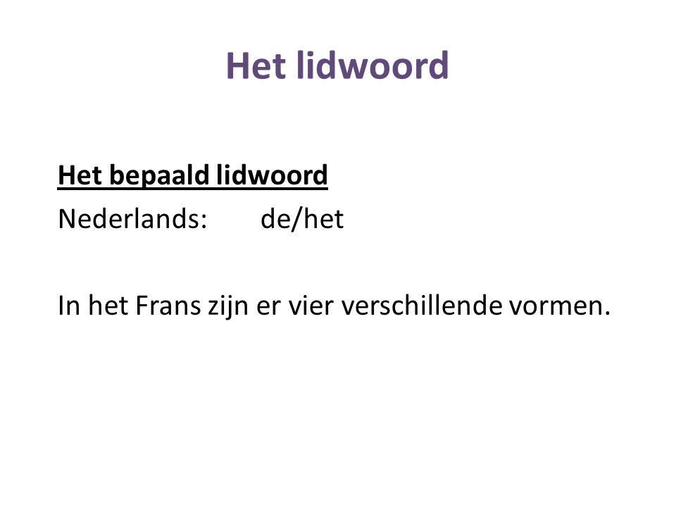 Het lidwoord Het bepaald lidwoord Nederlands:de/het In het Frans zijn er vier verschillende vormen.
