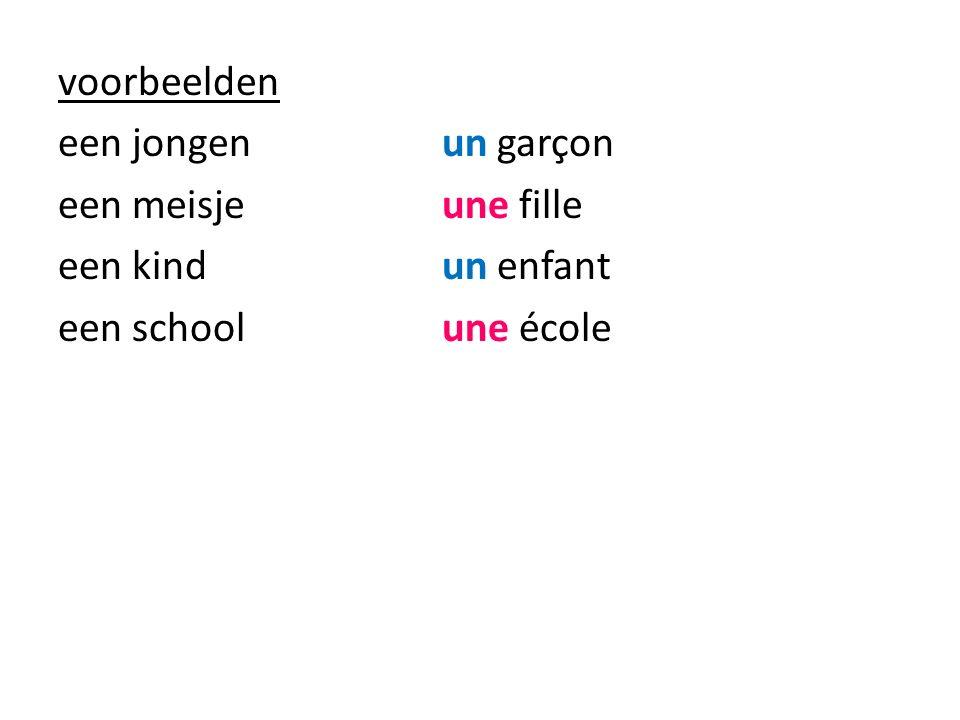 voorbeelden een jongenun garçon een meisjeune fille een kindun enfant een schoolune école
