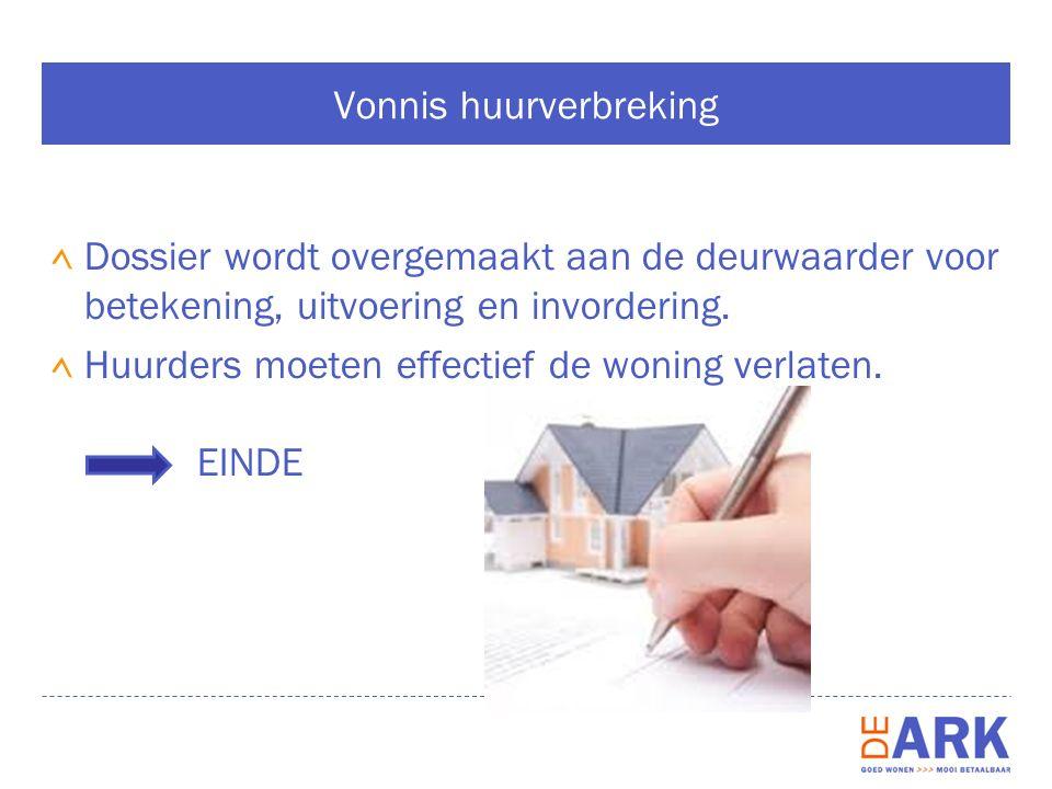 Vonnis huurverbreking Dossier wordt overgemaakt aan de deurwaarder voor betekening, uitvoering en invordering.
