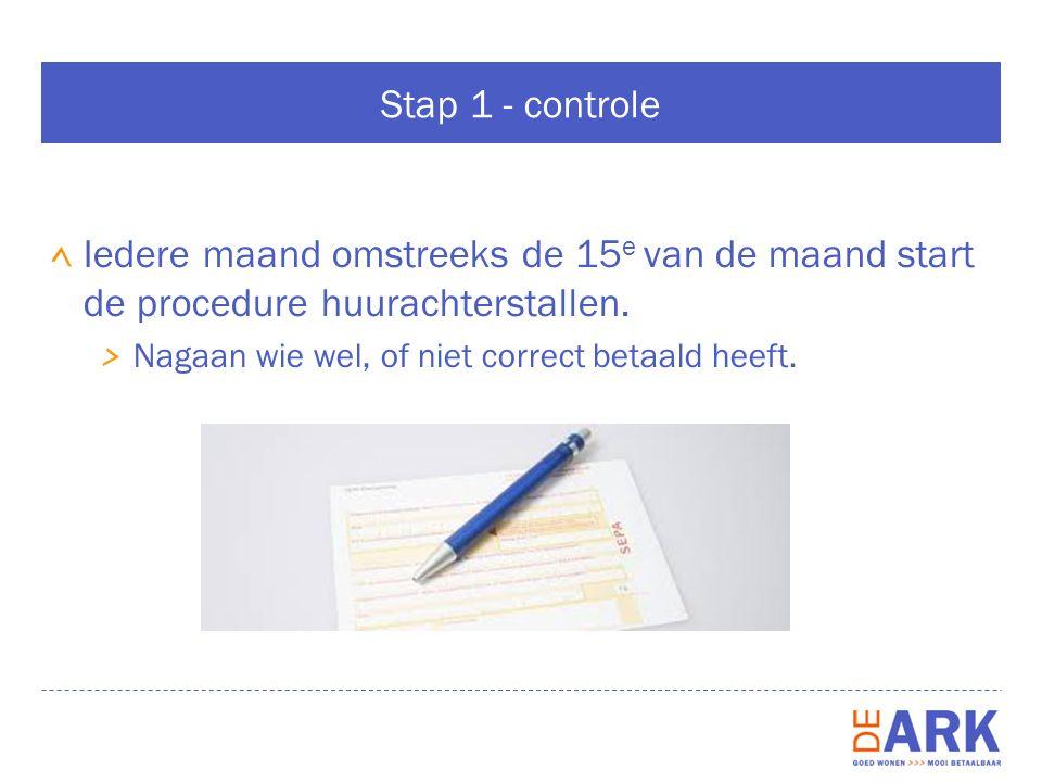Stap 1 - controle Iedere maand omstreeks de 15 e van de maand start de procedure huurachterstallen.