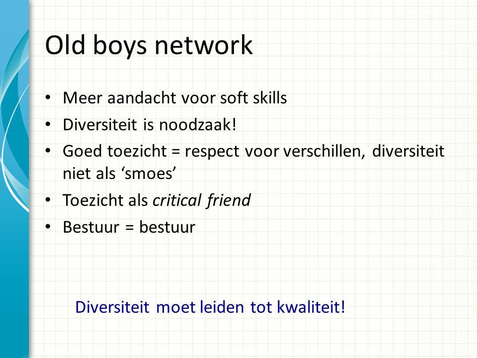 Old boys network Meer aandacht voor soft skills Diversiteit is noodzaak.