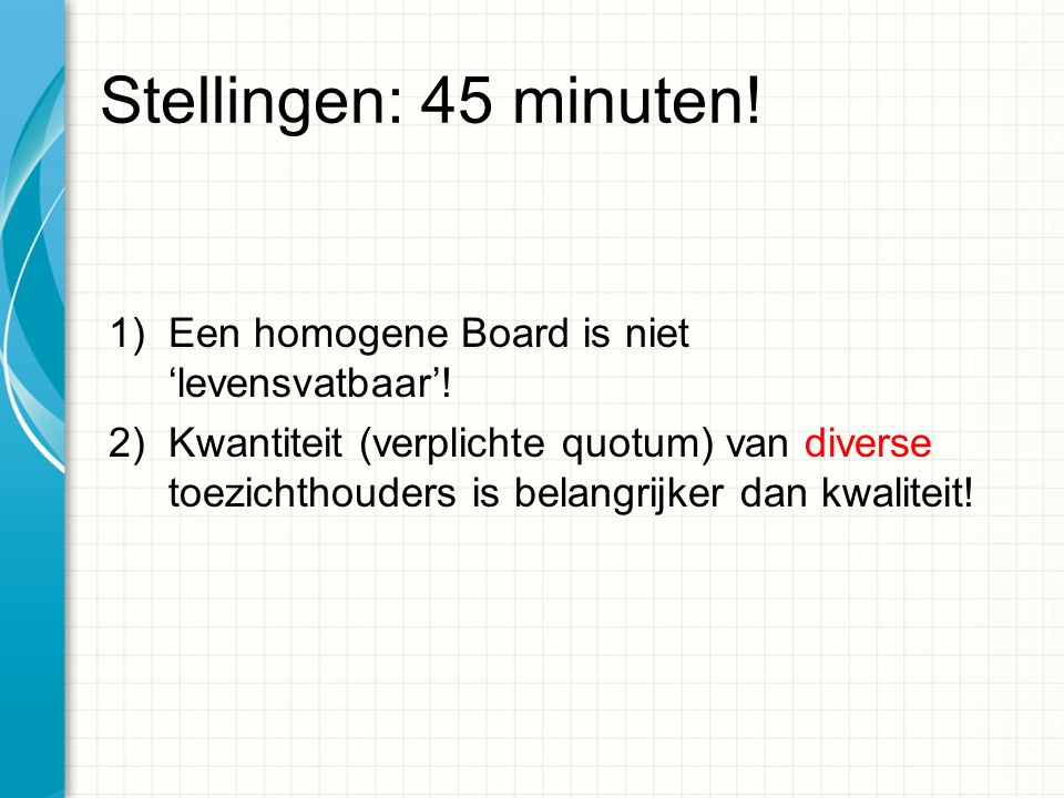 Stellingen: 45 minuten. 1)Een homogene Board is niet 'levensvatbaar'.