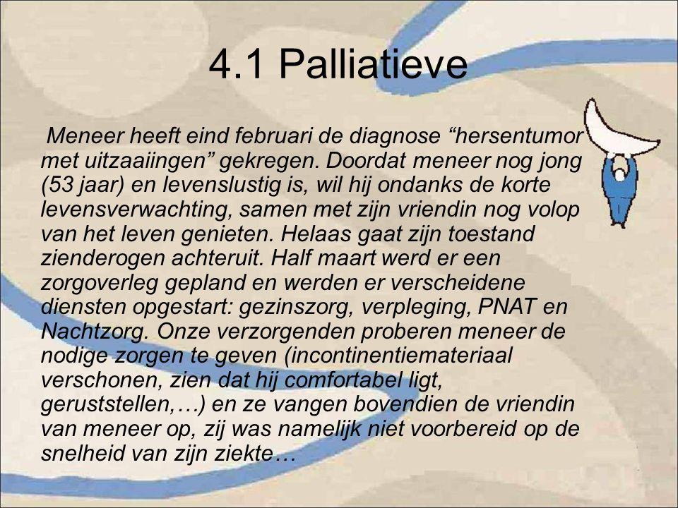 """4.1 Palliatieve Meneer heeft eind februari de diagnose """"hersentumor met uitzaaiingen"""" gekregen. Doordat meneer nog jong (53 jaar) en levenslustig is,"""