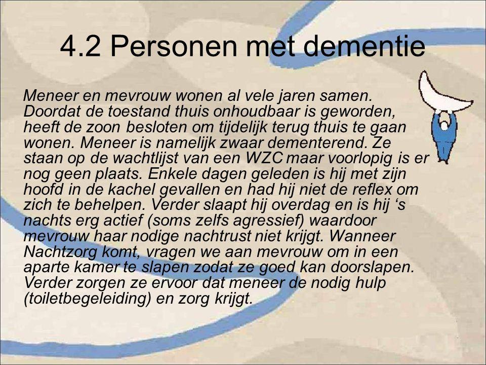 4.2 Personen met dementie Meneer en mevrouw wonen al vele jaren samen. Doordat de toestand thuis onhoudbaar is geworden, heeft de zoon besloten om tij