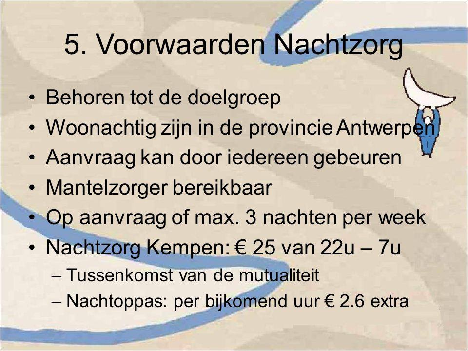 5. Voorwaarden Nachtzorg Behoren tot de doelgroep Woonachtig zijn in de provincie Antwerpen Aanvraag kan door iedereen gebeuren Mantelzorger bereikbaa