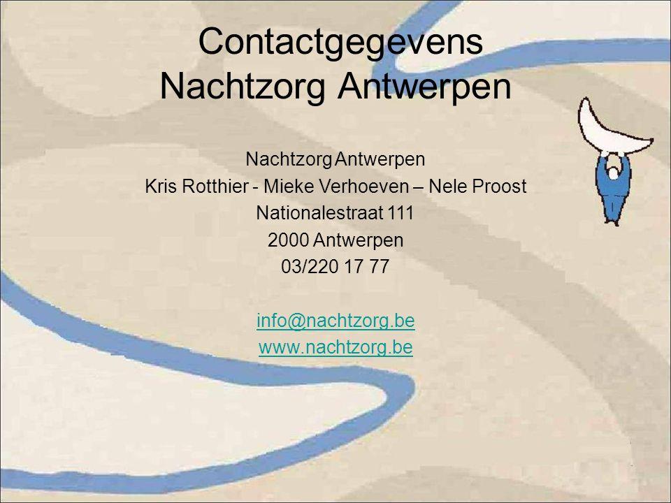 Contactgegevens Nachtzorg Antwerpen Nachtzorg Antwerpen Kris Rotthier - Mieke Verhoeven – Nele Proost Nationalestraat 111 2000 Antwerpen 03/220 17 77 info@nachtzorg.be www.nachtzorg.be