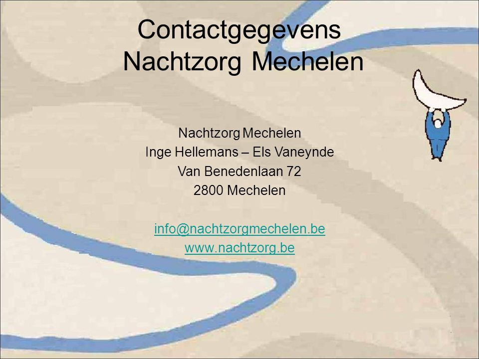 Contactgegevens Nachtzorg Mechelen Nachtzorg Mechelen Inge Hellemans – Els Vaneynde Van Benedenlaan 72 2800 Mechelen info@nachtzorgmechelen.be www.nachtzorg.be