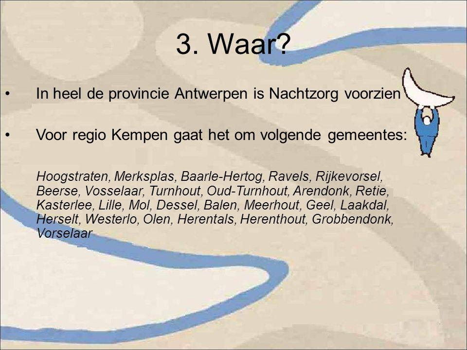 3. Waar? In heel de provincie Antwerpen is Nachtzorg voorzien Voor regio Kempen gaat het om volgende gemeentes: Hoogstraten, Merksplas, Baarle-Hertog,