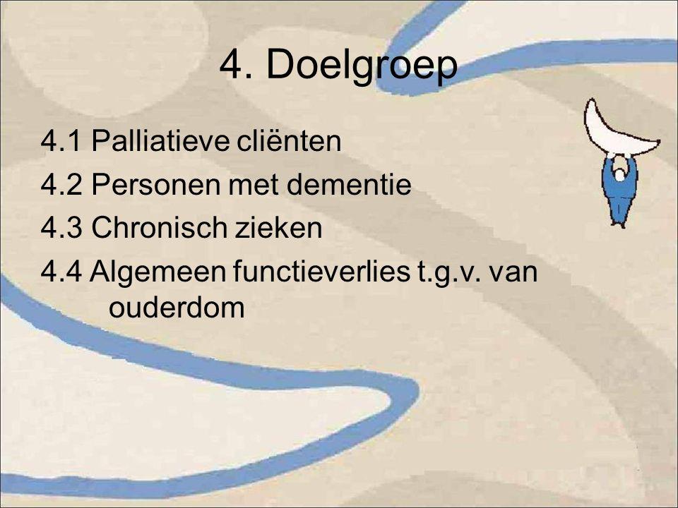 4. Doelgroep 4.1 Palliatieve cliënten 4.2 Personen met dementie 4.3 Chronisch zieken 4.4 Algemeen functieverlies t.g.v. van ouderdom