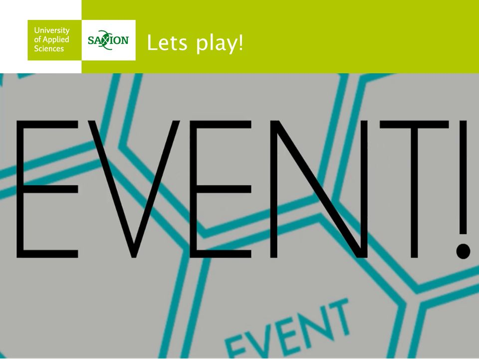 Lets play! Remember: Every 5 minutes, an event is popping-in!