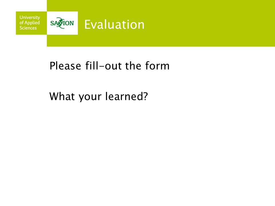 Evaluation Please fill-out the form What your learned