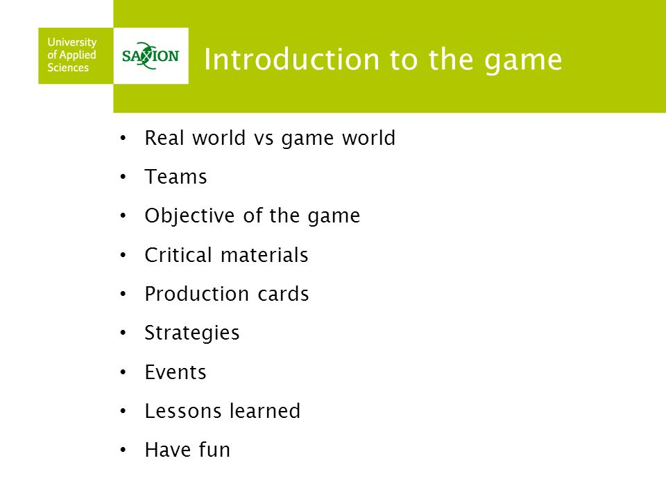 Introduction to the game Real world vs game world Teams Objective of the game Critical materials Production cards Strategies Events Lessons learned Have fun