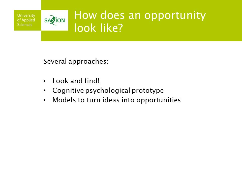 How does an opportunity look like. Several approaches: Look and find.