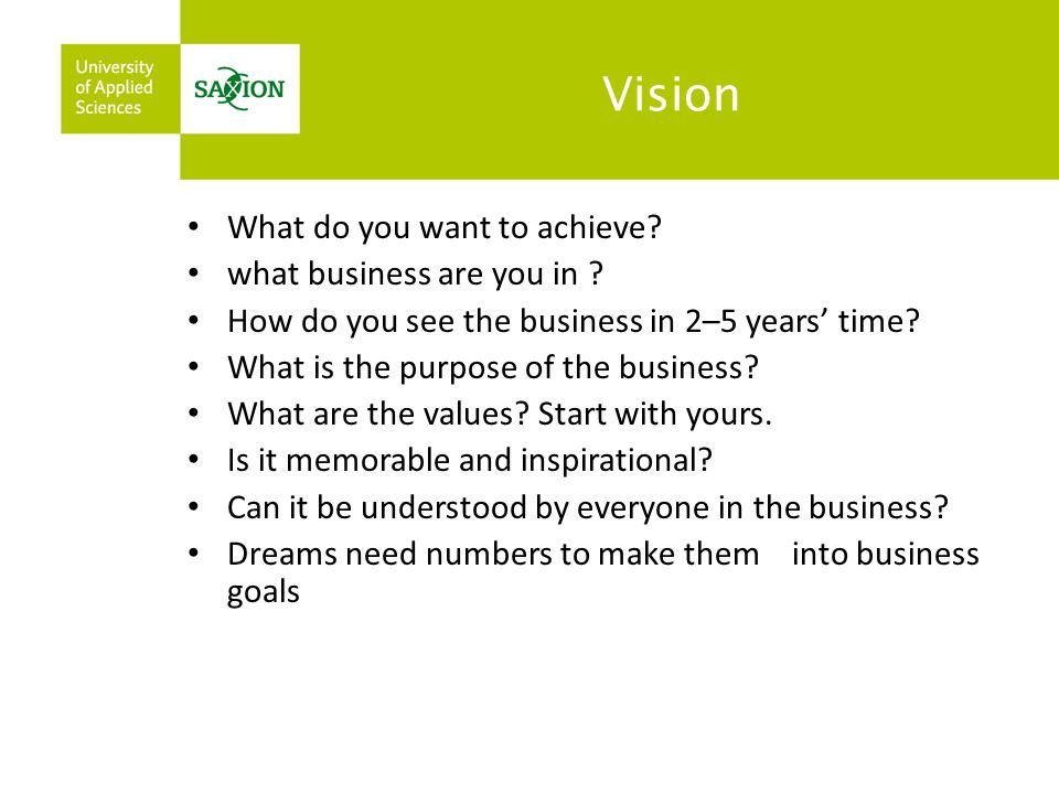 Vision What do you want to achieve. what business are you in .