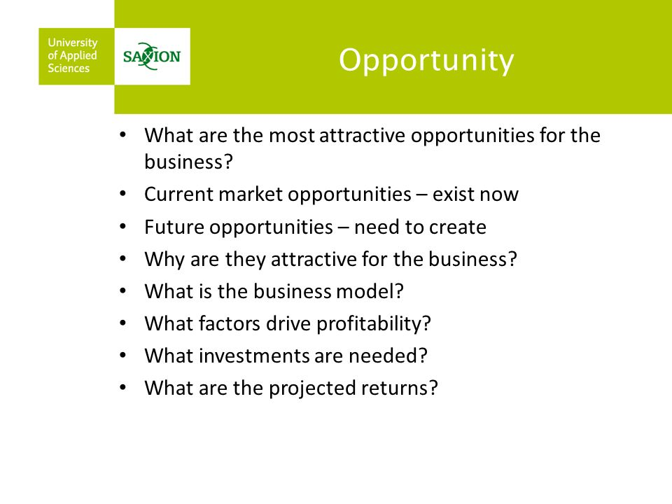 Opportunity What are the most attractive opportunities for the business.