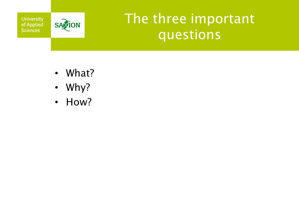 The three important questions What? Why? How?