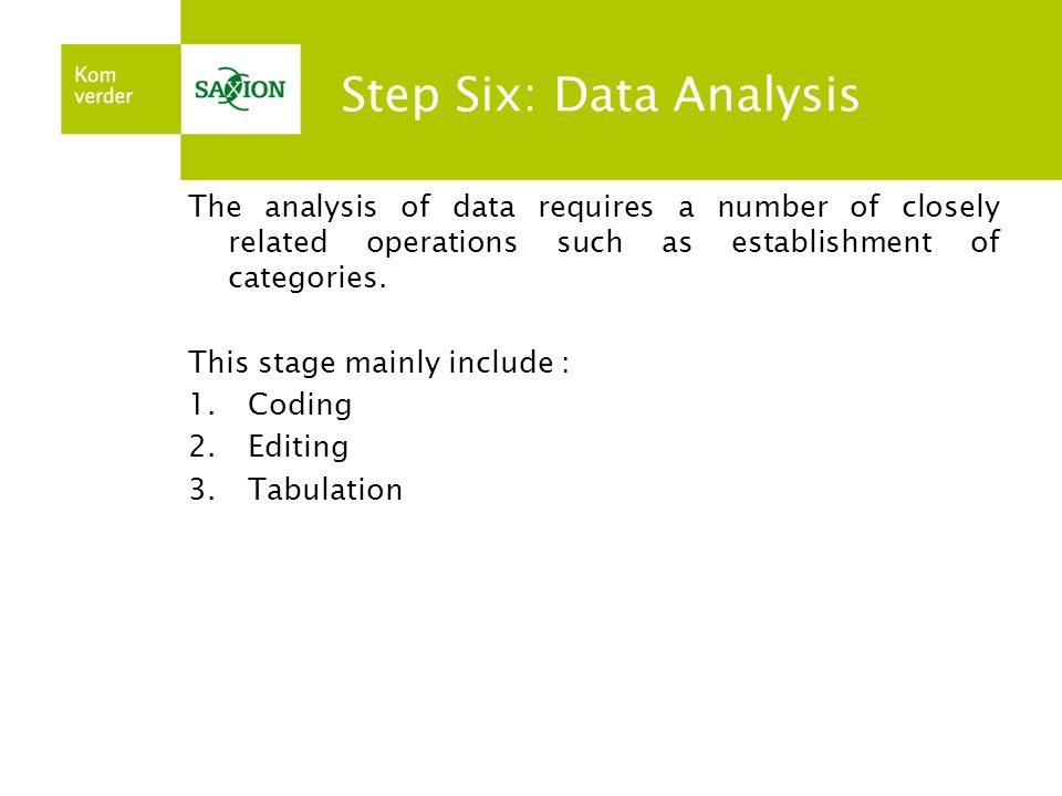 Step Six: Data Analysis The analysis of data requires a number of closely related operations such as establishment of categories.