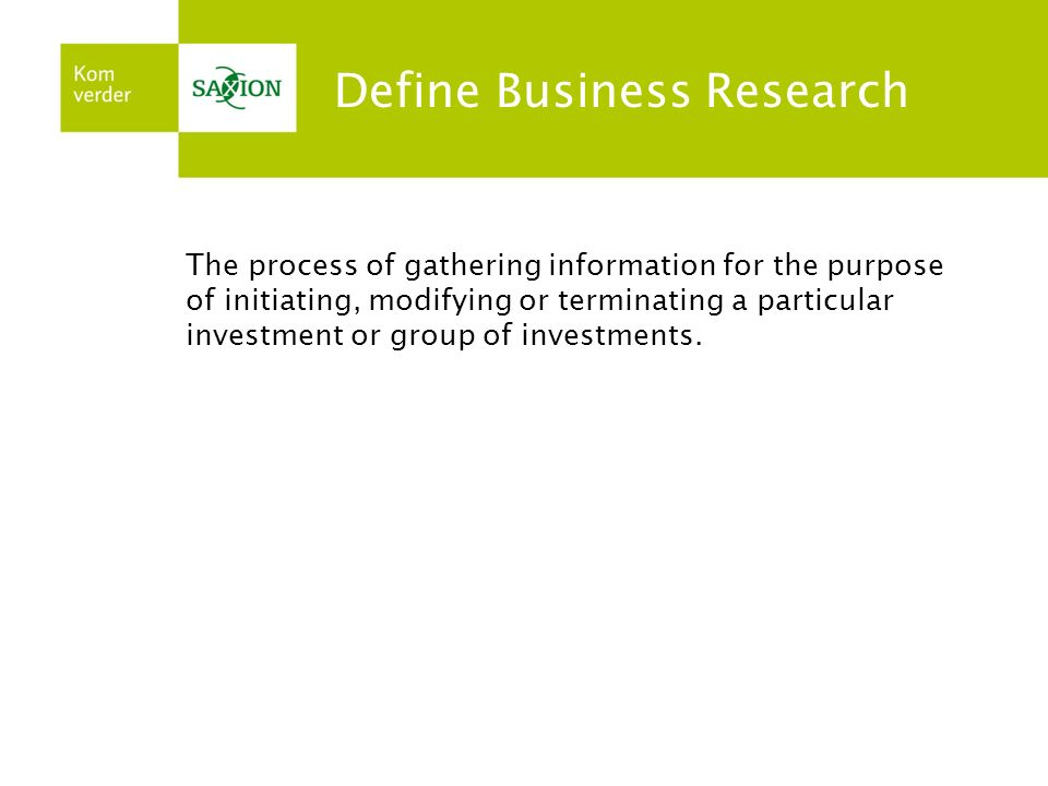 The process of gathering information for the purpose of initiating, modifying or terminating a particular investment or group of investments. Define B