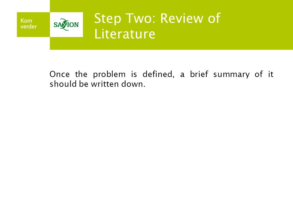 Step Two: Review of Literature Once the problem is defined, a brief summary of it should be written down.