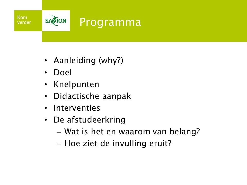 Programma Aanleiding (why?) Doel Knelpunten Didactische aanpak Interventies De afstudeerkring – Wat is het en waarom van belang.