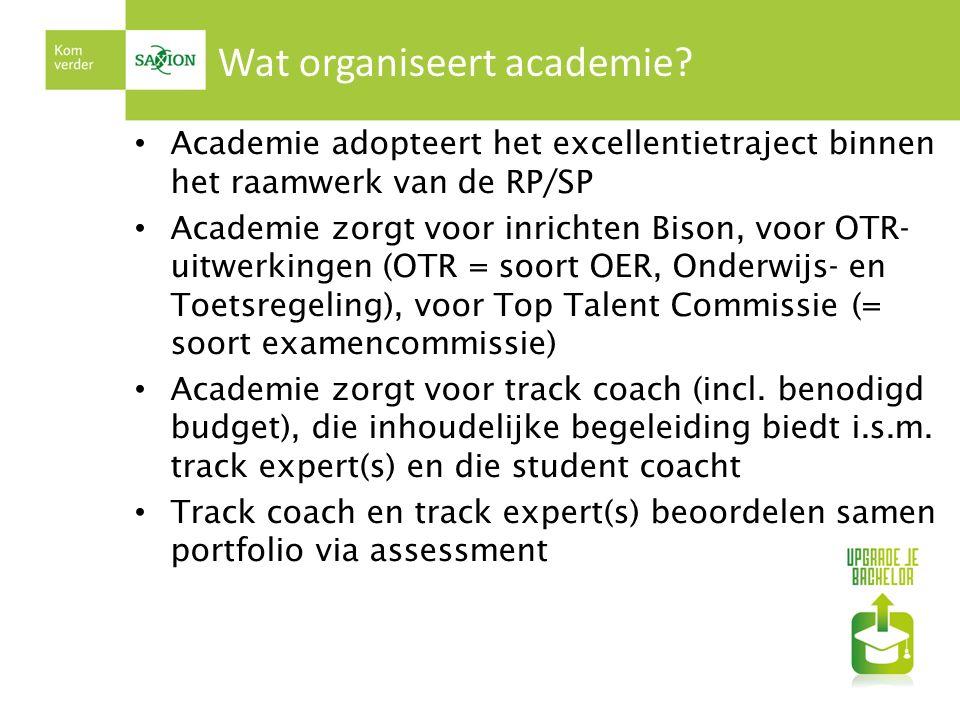 Wat organiseert academie? Academie adopteert het excellentietraject binnen het raamwerk van de RP/SP Academie zorgt voor inrichten Bison, voor OTR- ui