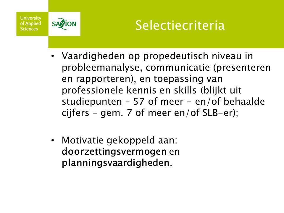 Selectiecriteria Vaardigheden op propedeutisch niveau in probleemanalyse, communicatie (presenteren en rapporteren), en toepassing van professionele k