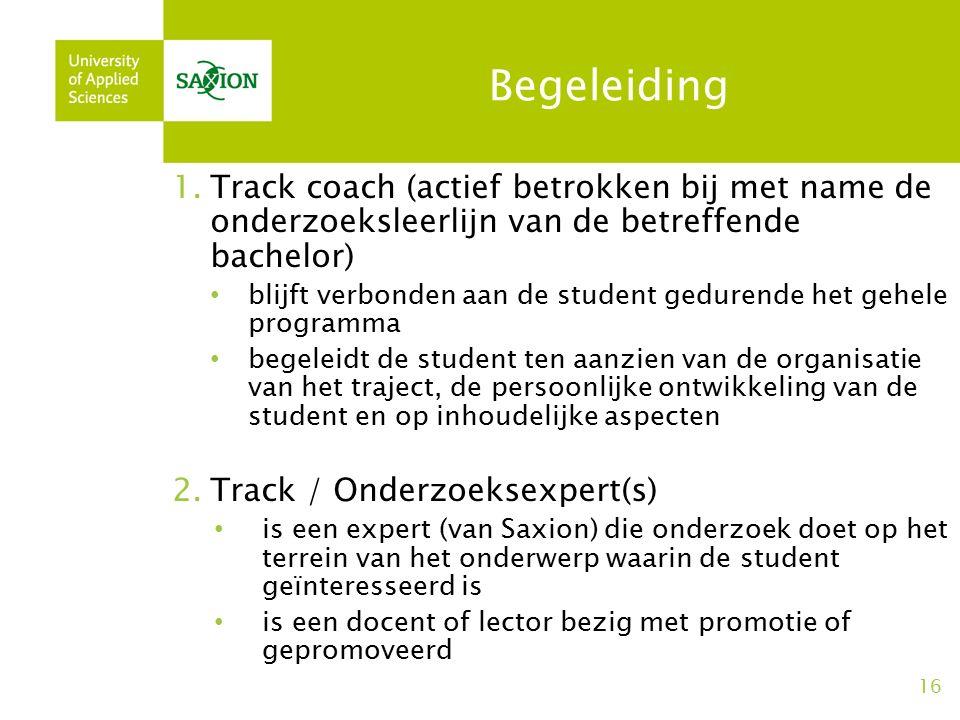 Begeleiding 1.Track coach (actief betrokken bij met name de onderzoeksleerlijn van de betreffende bachelor) blijft verbonden aan de student gedurende